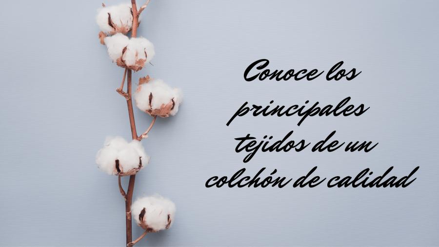CONOCE LOS PRINCIPALES TEJIDOS DE UN COLCHÓN DE CALIDAD